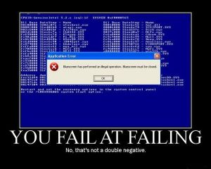 "computer bluescreen with window text reads ""Bluescreen has performed an illegal operation. Bluescreen must be closed."" Caption reads ""You fail at failing (next line) No that is not a double negative""."